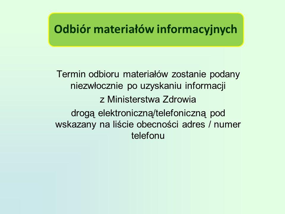 Odbiór materiałów informacyjnych Termin odbioru materiałów zostanie podany niezwłocznie po uzyskaniu informacji z Ministerstwa Zdrowia drogą elektroniczną/telefoniczną pod wskazany na liście obecności adres / numer telefonu