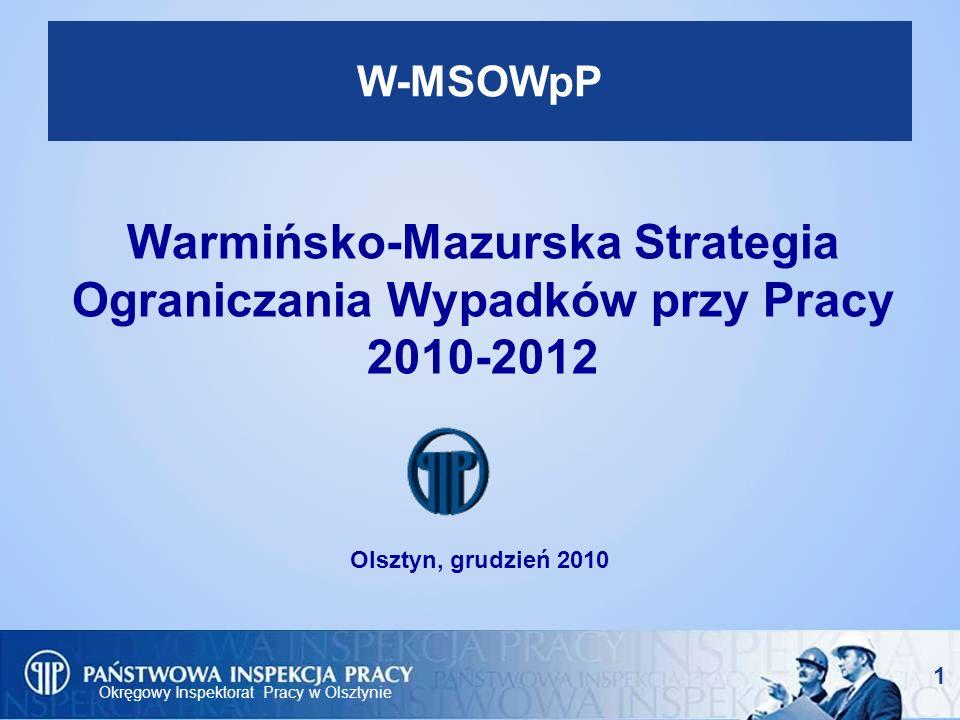 Okręgowy Inspektorat Pracy w Olsztynie Warmińsko-Mazurska Strategia Ograniczania Wypadków przy Pracy 2011-2012 Co trzy i pół minuty ktoś umiera w UE na skutek przyczyn związanych z pracą.