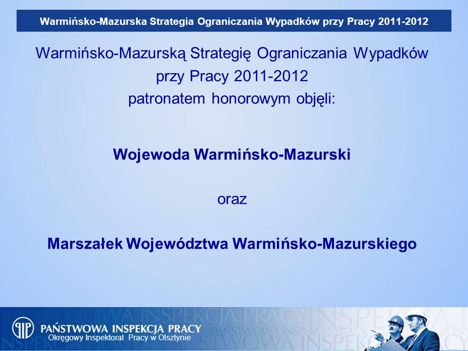 Okręgowy Inspektorat Pracy w Olsztynie Warmińsko-Mazurska Strategia Ograniczania Wypadków przy Pracy 2011-2012 Warmińsko-Mazurską Strategię Ograniczan
