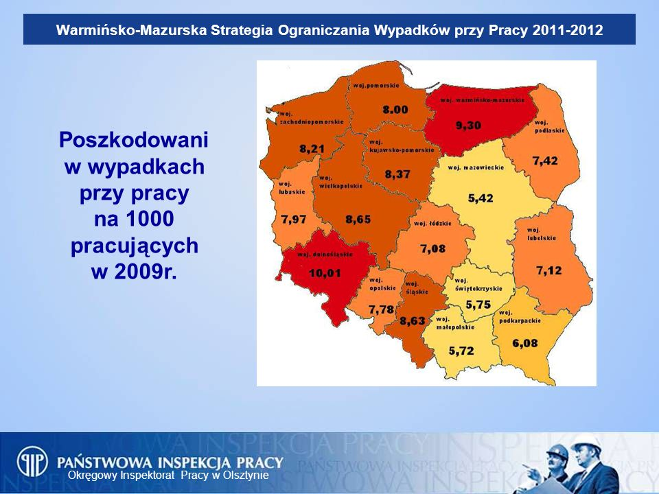 Okręgowy Inspektorat Pracy w Olsztynie Warmińsko-Mazurska Strategia Ograniczania Wypadków przy Pracy 2011-2012 Warmińsko-Mazurska Strategia Ograniczania Wypadków przy Pracy to dwuletni program oparty o zalecenia Komisji Europejskiej oraz Program Działania Państwowej Inspekcji Pracy.