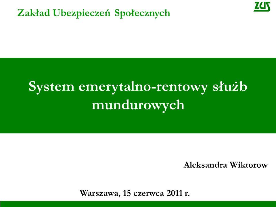 Zakład Ubezpieczeń Społecznych Warszawa, 15 czerwca 2011 r. System emerytalno-rentowy służb mundurowych Aleksandra Wiktorow