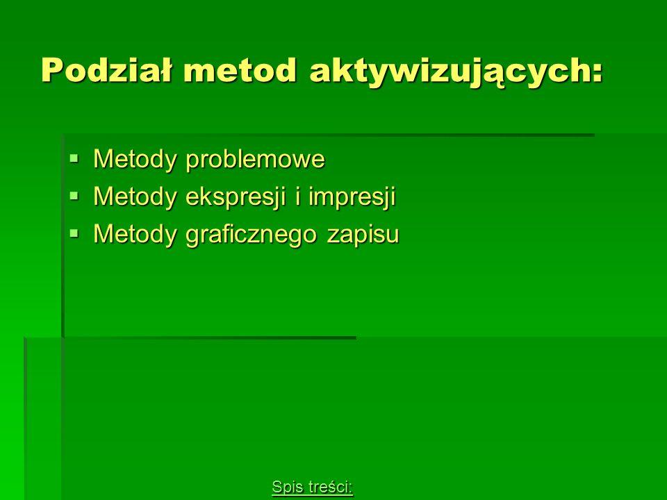 Podział metod aktywizujących: Metody problemowe Metody problemowe Metody ekspresji i impresji Metody ekspresji i impresji Metody graficznego zapisu Me