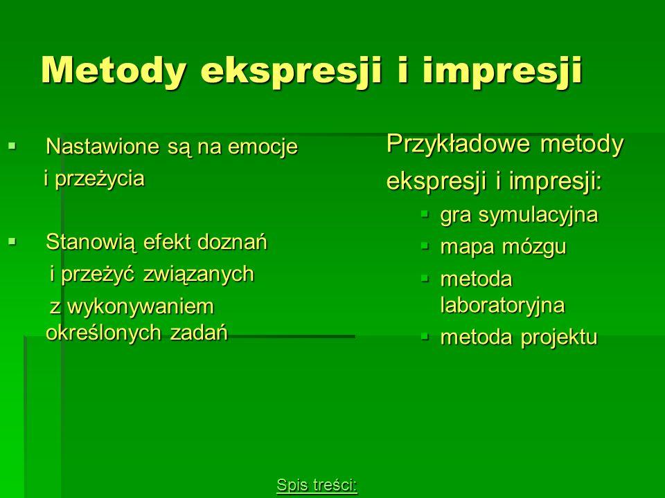 Metody ekspresji i impresji Nastawione są na emocje Nastawione są na emocje i przeżycia i przeżycia Stanowią efekt doznań Stanowią efekt doznań i prze
