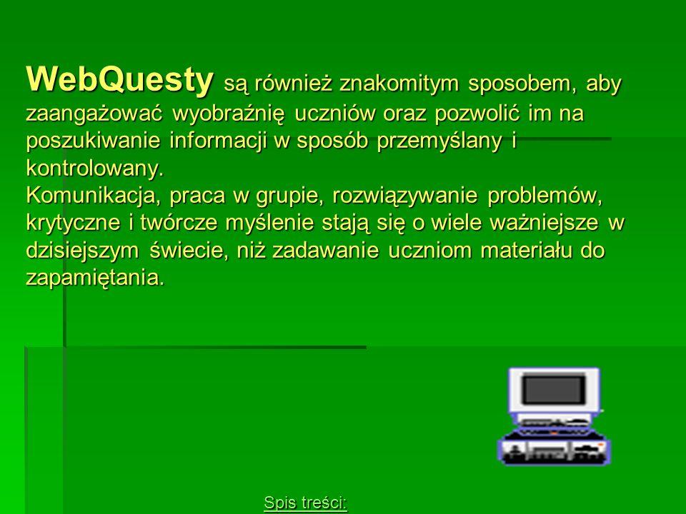 WebQuesty są również znakomitym sposobem, aby zaangażować wyobraźnię uczniów oraz pozwolić im na poszukiwanie informacji w sposób przemyślany i kontro
