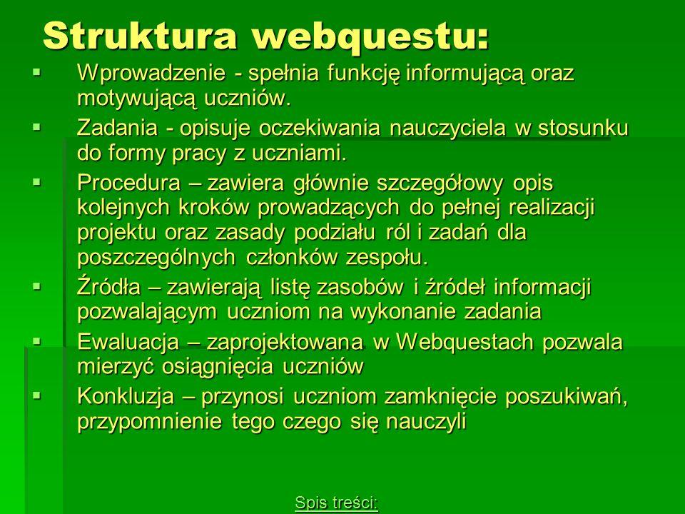 Struktura webquestu: Wprowadzenie - spełnia funkcję informującą oraz motywującą uczniów. Wprowadzenie - spełnia funkcję informującą oraz motywującą uc