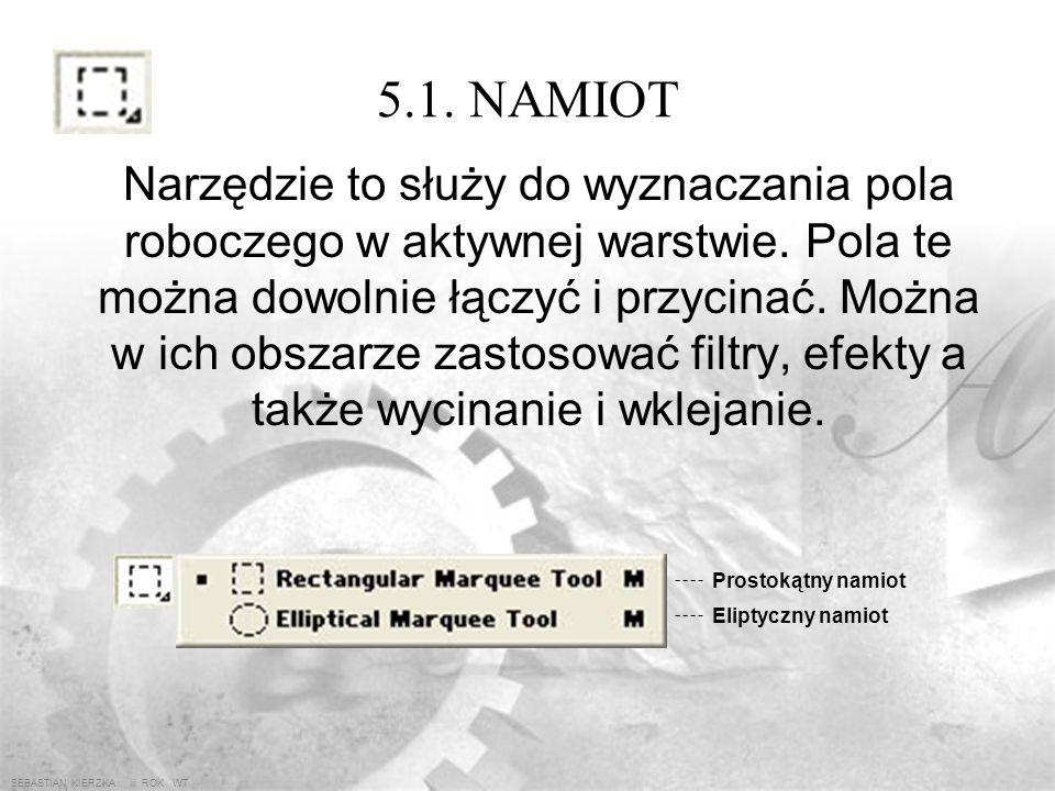 SEBASTIAN KIERZKA iii ROK WT 5. PRZYBORNIK (M) Namiot(V) Przesuwanie obiektów (L) Lasso(W) Magiczna różdżka (C) Kadrowanie (T) Pisanie tekstu (U) Zwyk