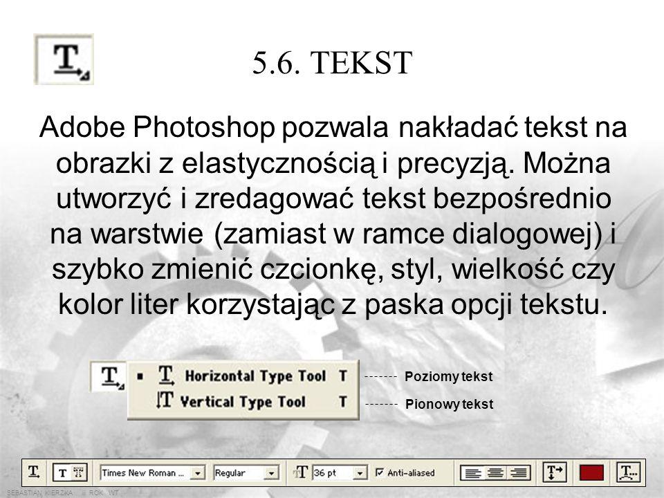 SEBASTIAN KIERZKA iii ROK WT 5.5. KADROWANIE Kadrowanie służy do przycinania wszystkich warstw obrazka. Obszar kadrowania zaznacza i ustawia się za po