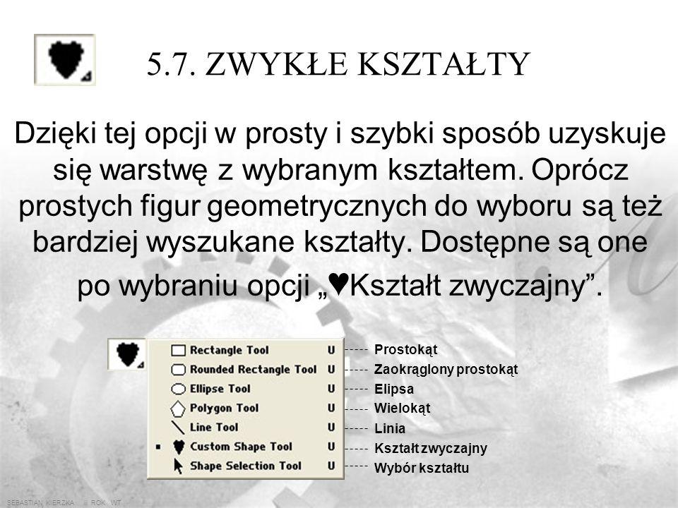 SEBASTIAN KIERZKA iii ROK WT 5.6. TEKST – pasek opcji Tekst w nowej warstwie tekstowej Tekst jako bitmapa lub pole robocze Wybór czcionki Zwykły tekst