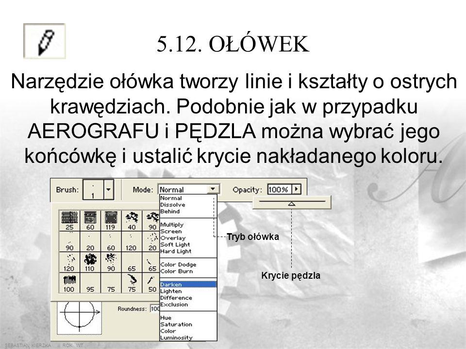 SEBASTIAN KIERZKA iii ROK WT 5.11. WIADRO FARBY Wiadro z farbą wypełnia zaznaczony fragment obrazu (albo cały obraz) kolorem narzędzia lub teksturą. W