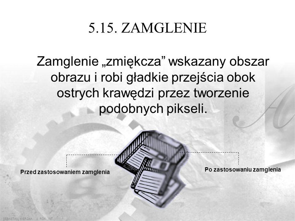 SEBASTIAN KIERZKA iii ROK WT 5.14. Pędzel impresjonistyczny Narzędzie to zmienia edytowany fragment obrazu tak, że wydaje się on być namalowany szybki