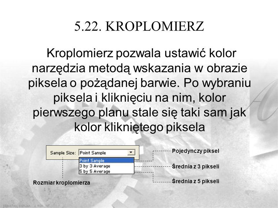 SEBASTIAN KIERZKA iii ROK WT 5.21. PIECZĘĆ KLONOWANIA Narzędzie pieczęci pozwala skopiować fragment obrazu w inne miejsce tego samego obrazu lub do in
