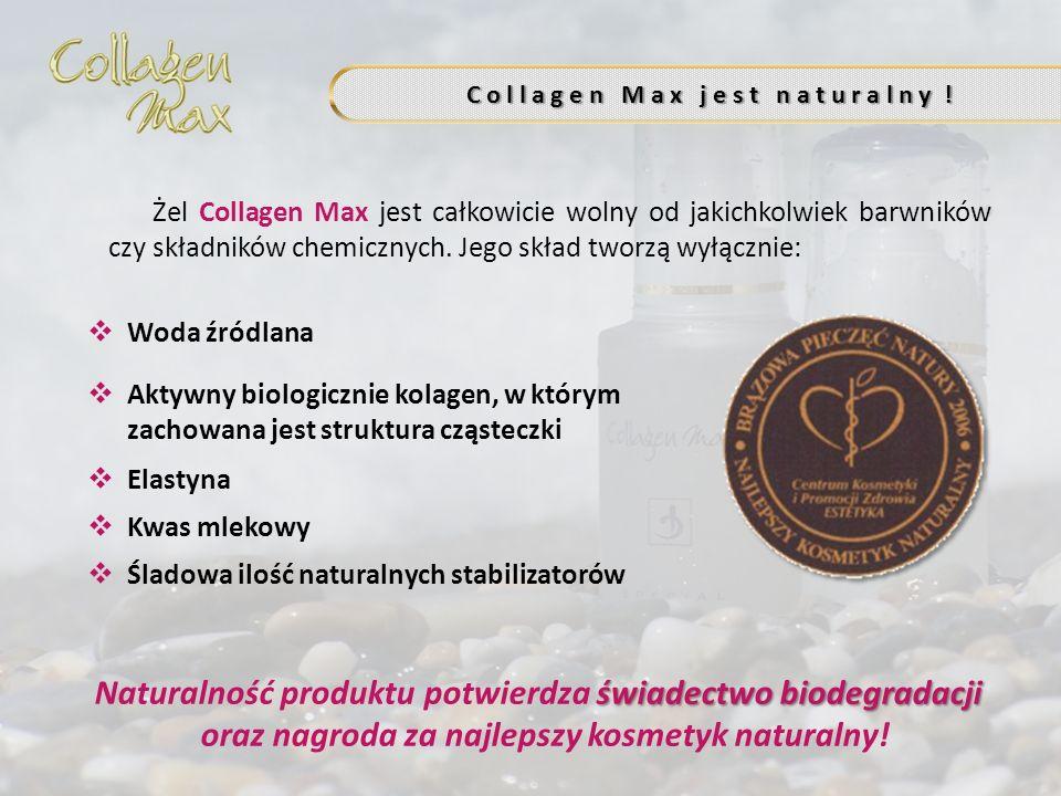 C o l l a g e n M a x j e s t n a t u r a l n y ! Żel Collagen Max jest całkowicie wolny od jakichkolwiek barwników czy składników chemicznych. Jego s