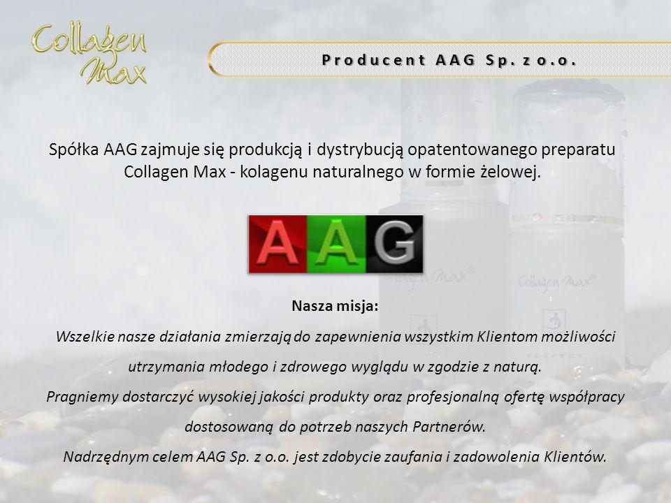 P r o d u c e n t A A G S p. z o. o. Spółka AAG zajmuje się produkcją i dystrybucją opatentowanego preparatu Collagen Max - kolagenu naturalnego w for