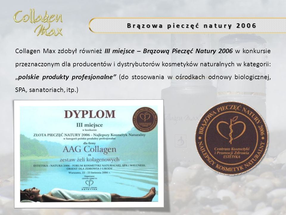 B r ą z o w a p i e c z ę ć n a t u r y 2 0 0 6 Collagen Max zdobył również III miejsce – Brązową Pieczęć Natury 2006 w konkursie przeznaczonym dla pr