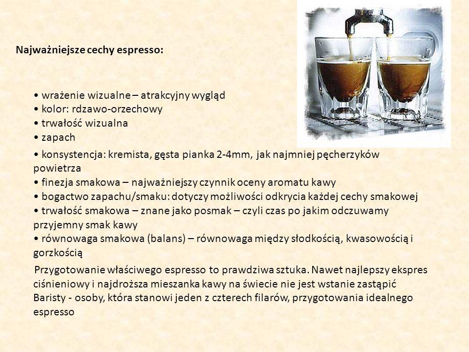 Najważniejsze cechy espresso: wrażenie wizualne – atrakcyjny wygląd kolor: rdzawo-orzechowy trwałość wizualna zapach konsystencja: kremista, gęsta pia