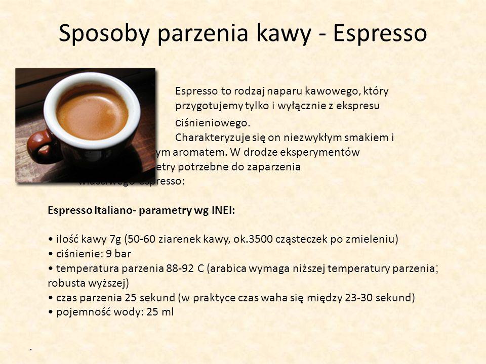 Sposoby parzenia kawy - Espresso Espresso to rodzaj naparu kawowego, który przygotujemy tylko i wyłącznie z ekspresu c iśnieniowego. Charakteryzuje si