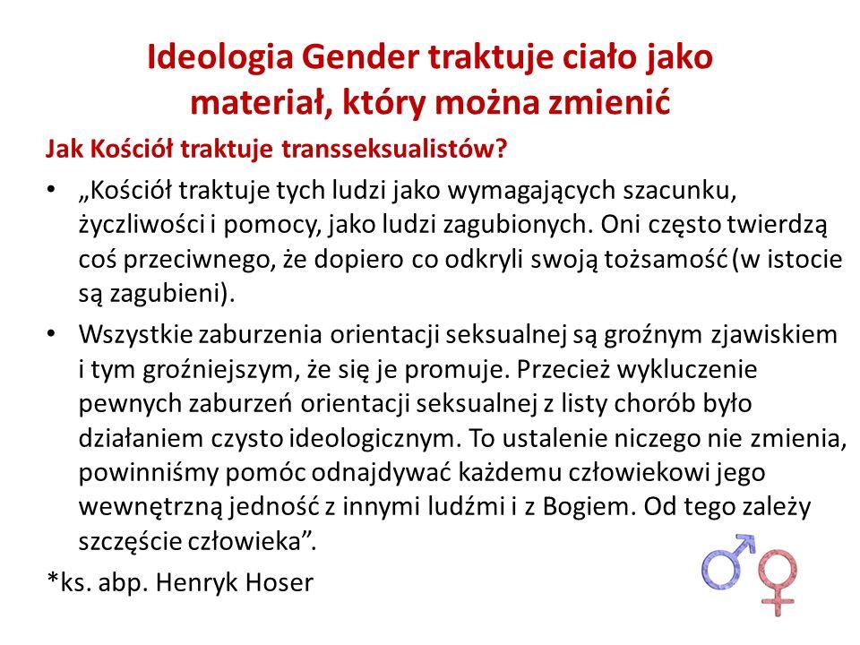 Ideologia Gender traktuje ciało jako materiał, który można zmienić Jak Kościół traktuje transseksualistów? Kościół traktuje tych ludzi jako wymagający