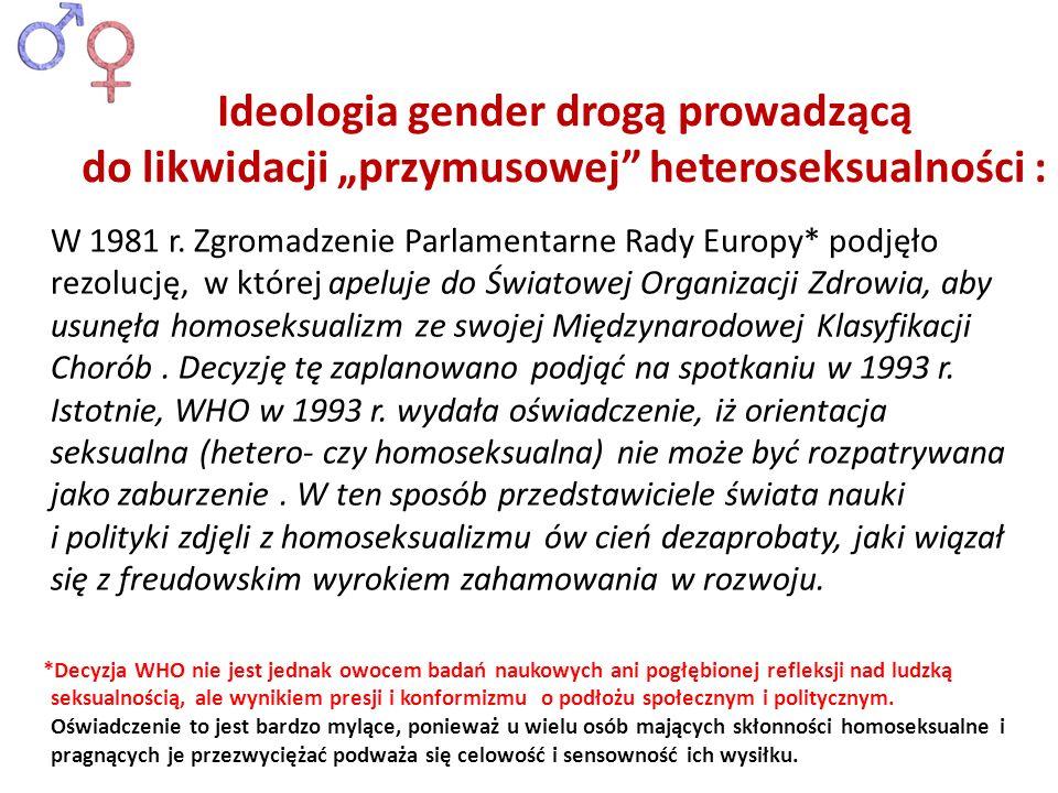W 1981 r. Zgromadzenie Parlamentarne Rady Europy* podjęło rezolucję, w której apeluje do Światowej Organizacji Zdrowia, aby usunęła homoseksualizm ze