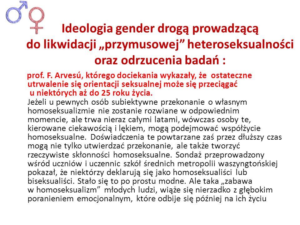 prof. F. Arvesú, którego dociekania wykazały, że ostateczne utrwalenie się orientacji seksualnej może się przeciągać u niektórych aż do 25 roku życia.