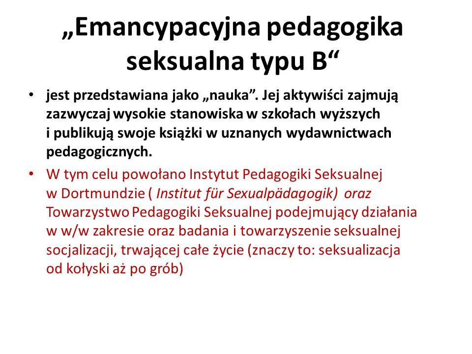 Emancypacyjna pedagogika seksualna typu B jest przedstawiana jako nauka. Jej aktywiści zajmują zazwyczaj wysokie stanowiska w szkołach wyższych i publ