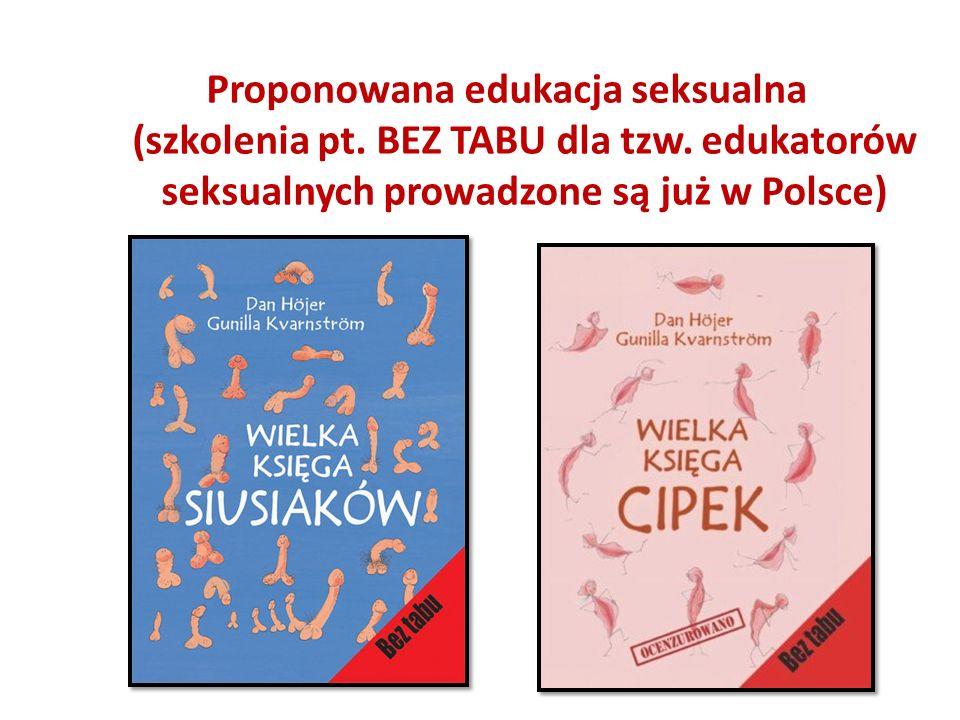 Proponowana edukacja seksualna (szkolenia pt. BEZ TABU dla tzw. edukatorów seksualnych prowadzone są już w Polsce)