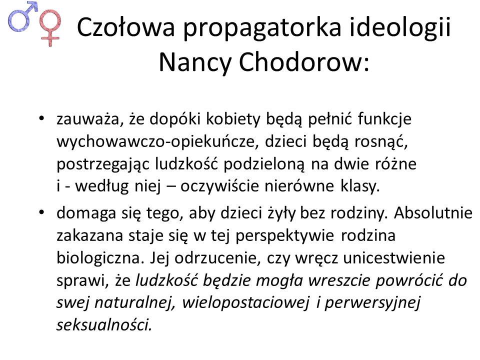 Czołowa propagatorka ideologii Nancy Chodorow: zauważa, że dopóki kobiety będą pełnić funkcje wychowawczo-opiekuńcze, dzieci będą rosnąć, postrzegając