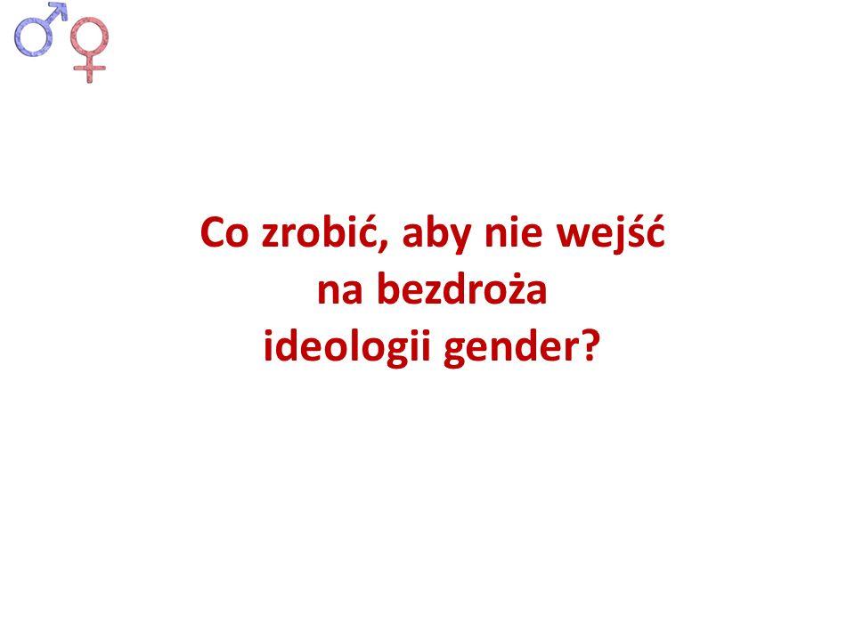 Co zrobić, aby nie wejść na bezdroża ideologii gender?