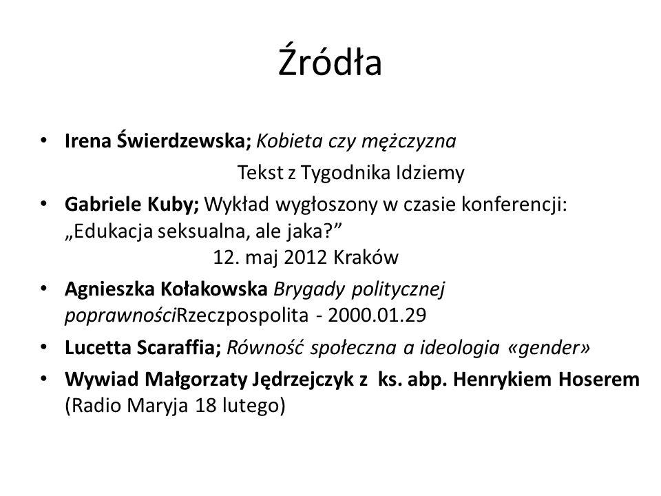 Źródła Irena Świerdzewska; Kobieta czy mężczyzna Tekst z Tygodnika Idziemy Gabriele Kuby; Wykład wygłoszony w czasie konferencji: Edukacja seksualna,