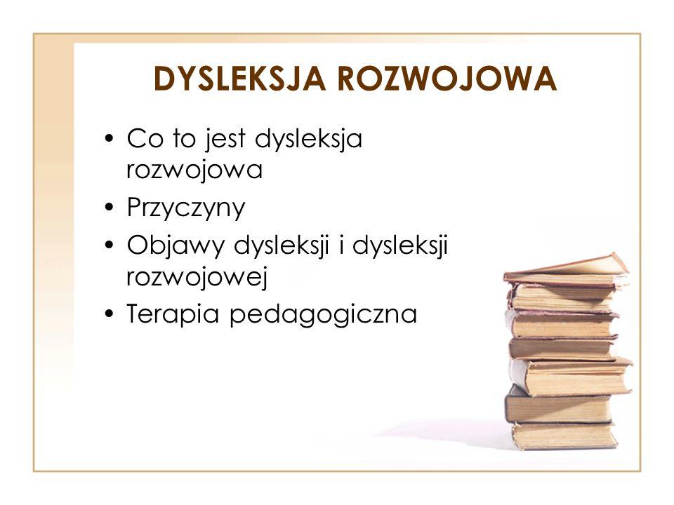 DYSLEKSJA ROZWOJOWA Co to jest dysleksja rozwojowa Przyczyny Objawy dysleksji i dysleksji rozwojowej Terapia pedagogiczna