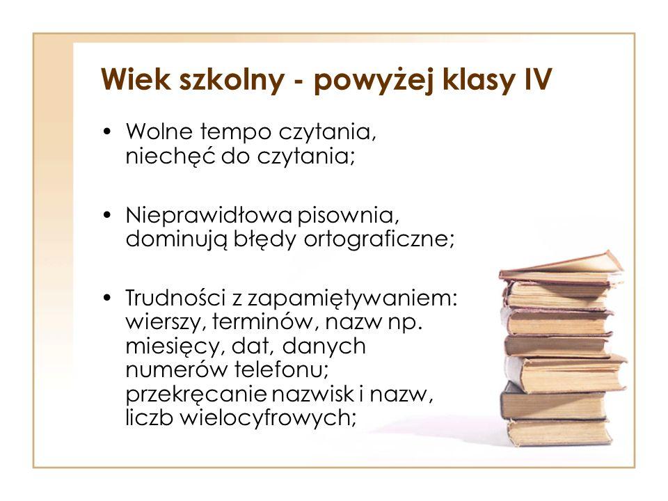 Wiek szkolny - powyżej klasy IV Wolne tempo czytania, niechęć do czytania; Nieprawidłowa pisownia, dominują błędy ortograficzne; Trudności z zapamięty