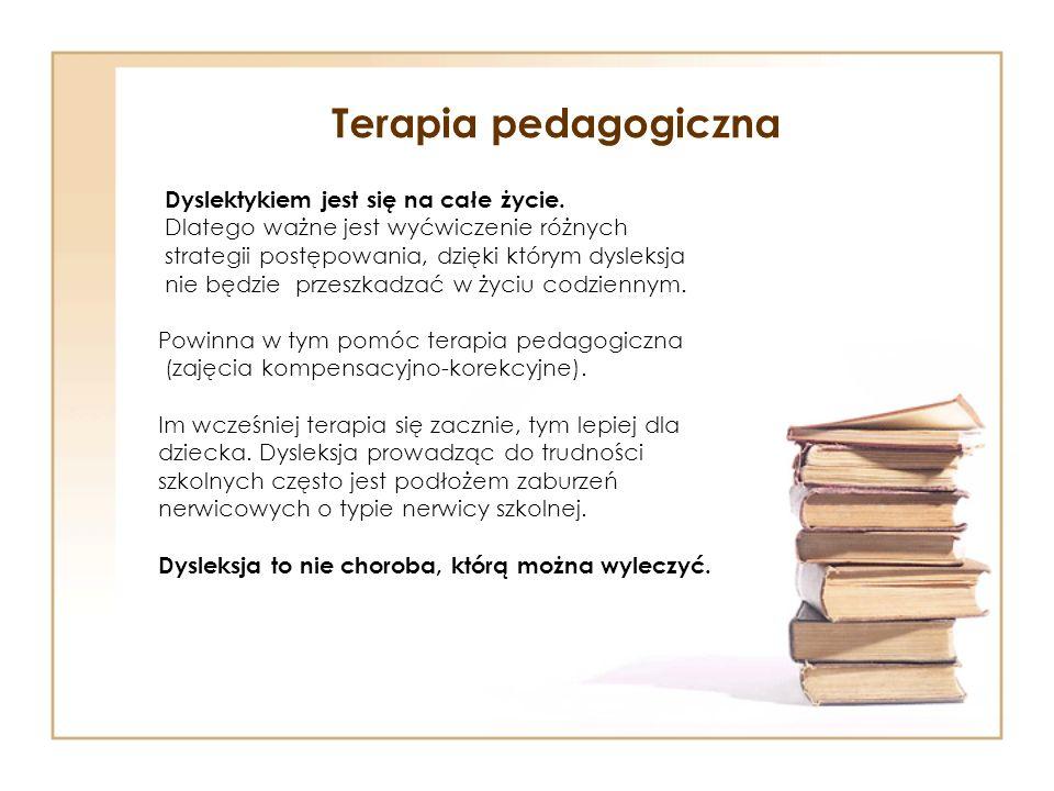 Terapia pedagogiczna Dyslektykiem jest się na całe życie. Dlatego ważne jest wyćwiczenie różnych strategii postępowania, dzięki którym dysleksja nie b