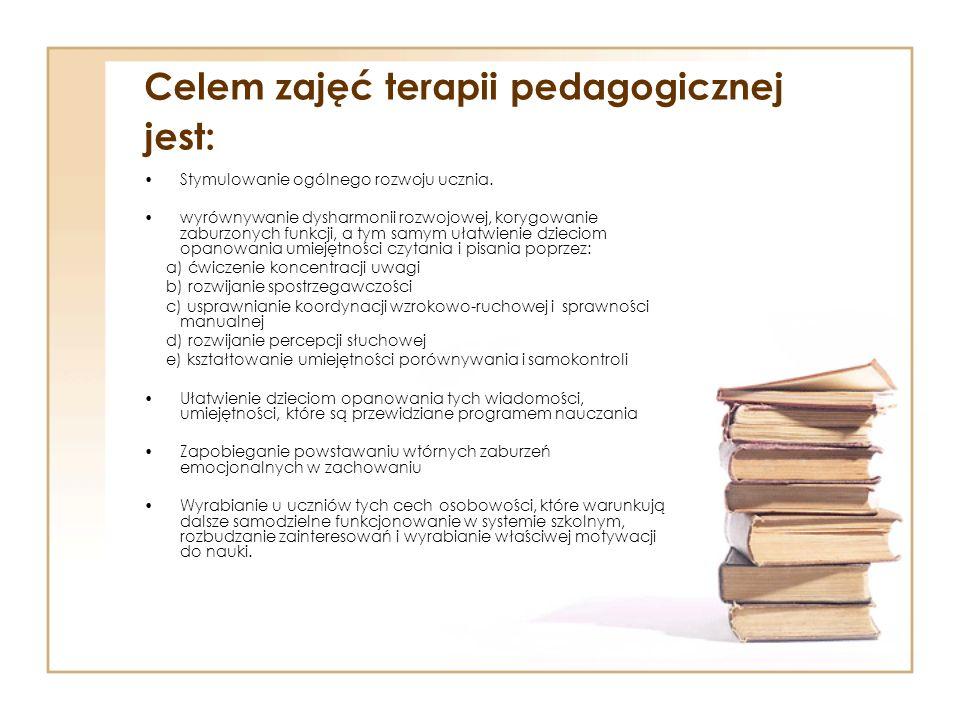 Celem zajęć terapii pedagogicznej jest: Stymulowanie ogólnego rozwoju ucznia. wyrównywanie dysharmonii rozwojowej, korygowanie zaburzonych funkcji, a