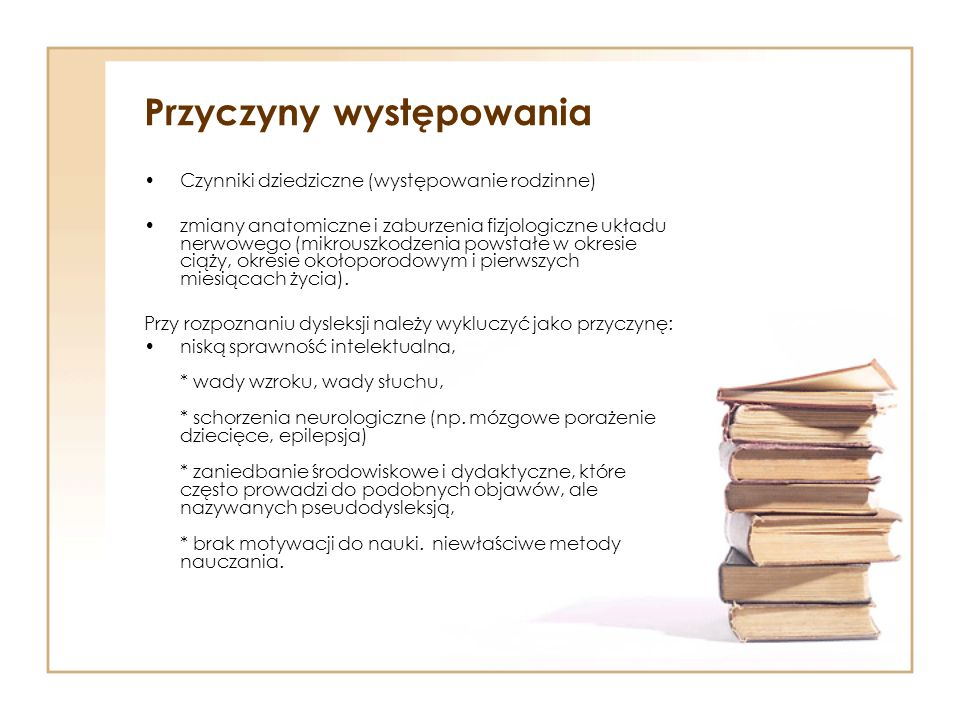 Przyczyny występowania Czynniki dziedziczne (występowanie rodzinne) zmiany anatomiczne i zaburzenia fizjologiczne układu nerwowego (mikrouszkodzenia p