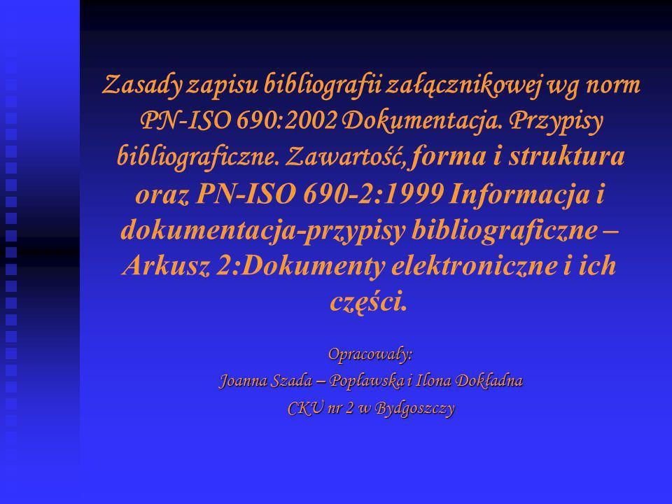 Zasady zapisu bibliografii załącznikowej wg norm PN-ISO 690:2002 Dokumentacja.