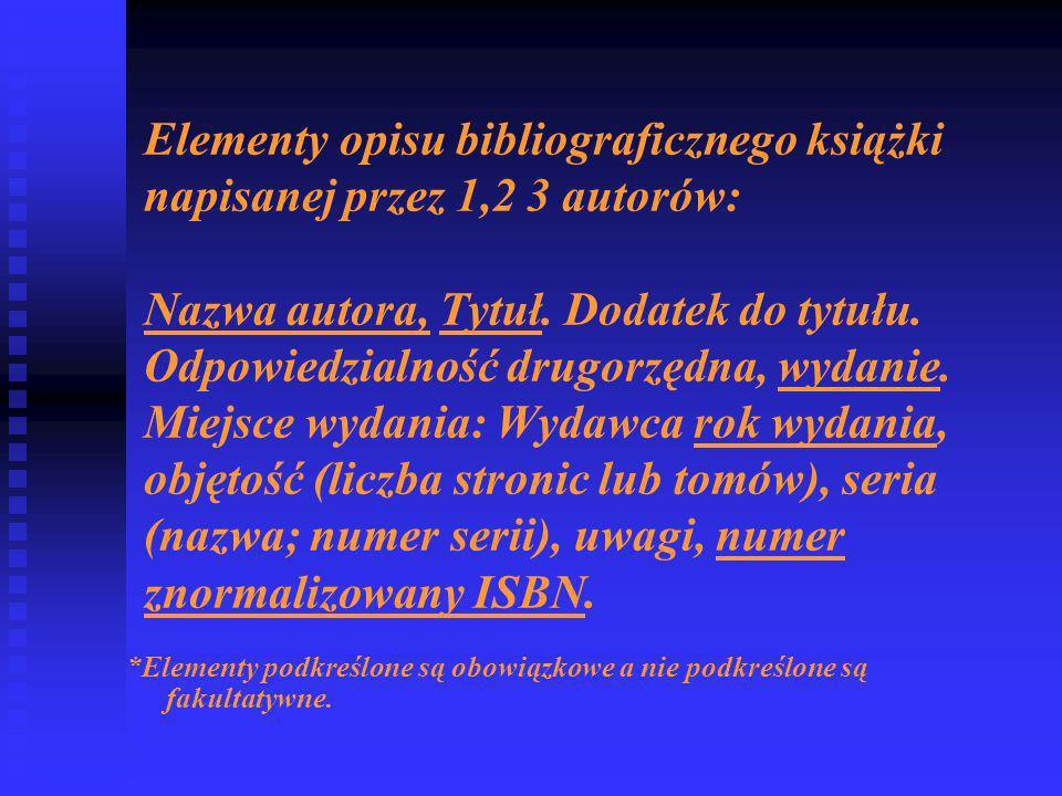 Elementy opisu bibliograficznego książki napisanej przez 1,2 3 autorów: Nazwa autora, Tytuł.
