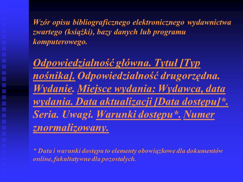Wzór opisu bibliograficznego elektronicznego wydawnictwa zwartego (książki), bazy danych lub programu komputerowego.