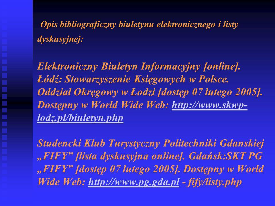Opis bibliograficzny biuletynu elektronicznego i listy dyskusyjnej: Opis bibliograficzny biuletynu elektronicznego i listy dyskusyjnej: Elektroniczny Biuletyn Informacyjny [online].