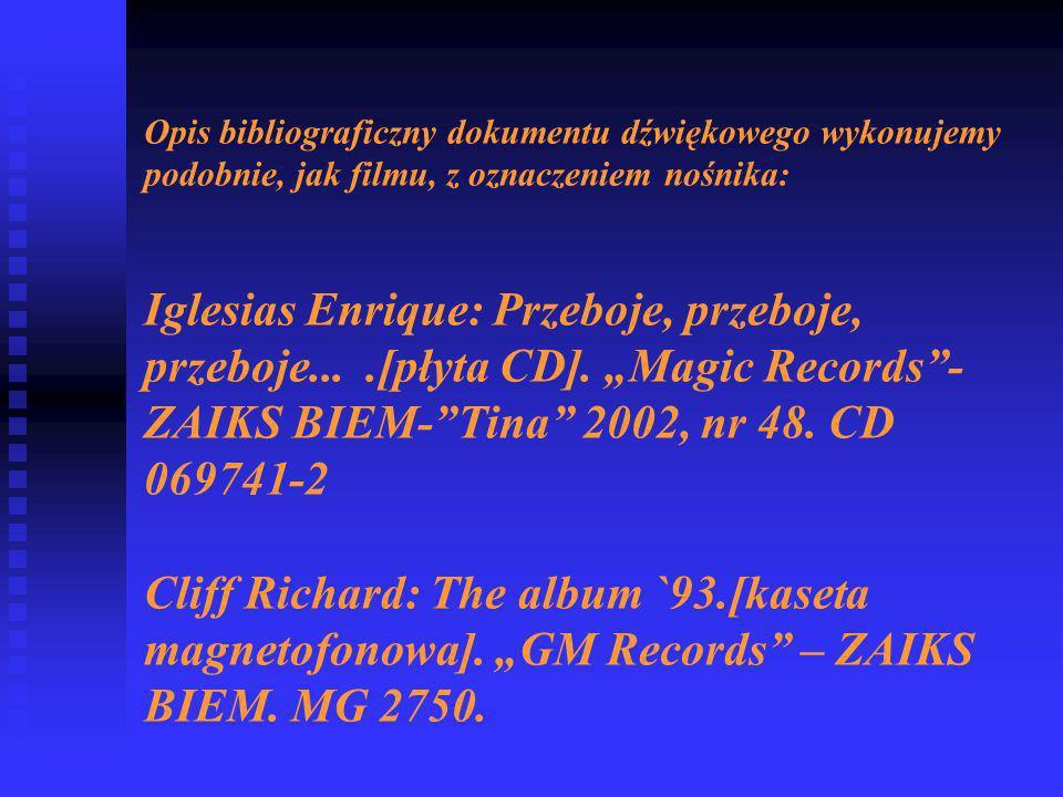 Opis bibliograficzny dokumentu dźwiękowego wykonujemy podobnie, jak filmu, z oznaczeniem nośnika: Iglesias Enrique: Przeboje, przeboje, przeboje....[płyta CD].