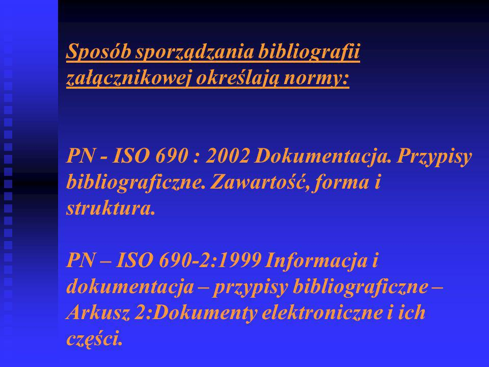 Sposób sporządzania bibliografii załącznikowej określają normy: PN - ISO 690 : 2002 Dokumentacja.