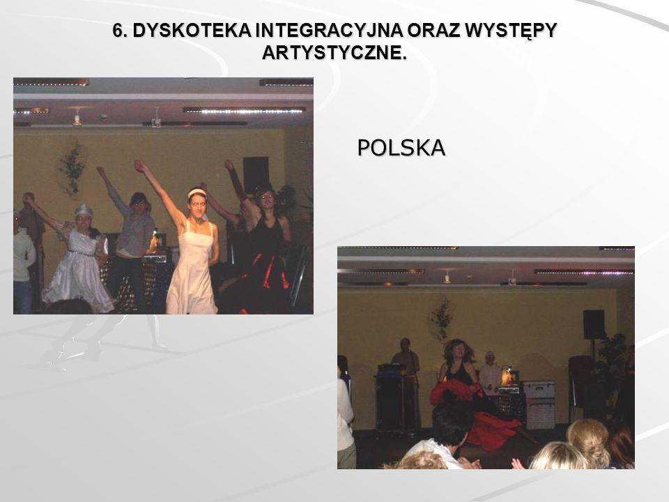 6. DYSKOTEKA INTEGRACYJNA ORAZ WYSTĘPY ARTYSTYCZNE. POLSKA