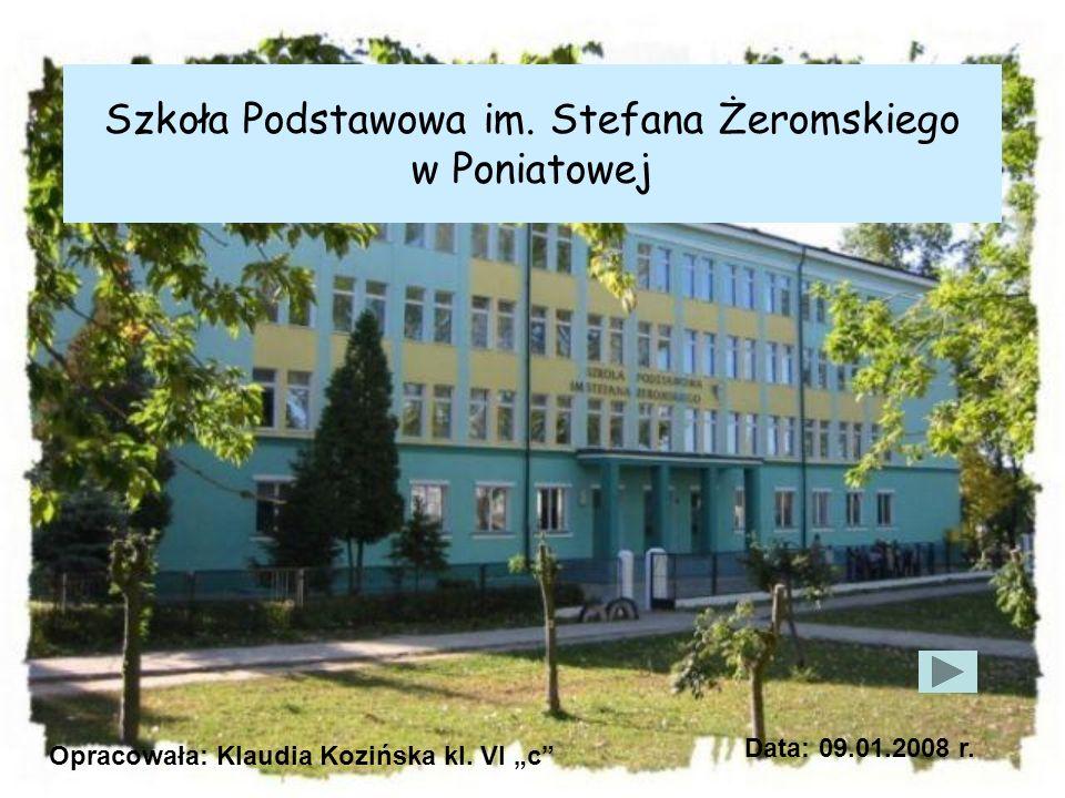 Szkoła Podstawowa im.Stefana Żeromskiego w Poniatowej Opracowała: Klaudia Kozińska kl.