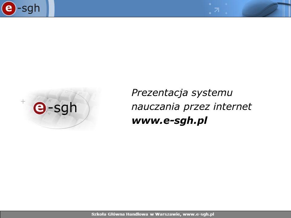 Szkoła Główna Handlowa w Warszawie, www.e-sgh.pl Dziękujemy, że poświęcili Państwo czas aby zapoznać się naszym systemem.