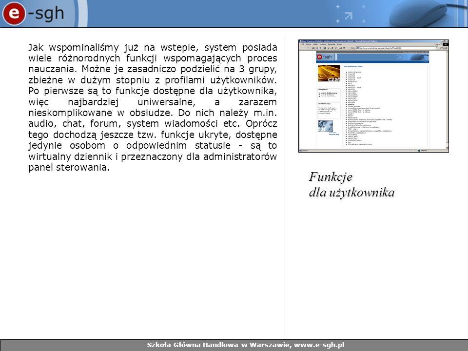 Szkoła Główna Handlowa w Warszawie, www.e-sgh.pl Jak wspominaliśmy już na wstepie, system posiada wiele różnorodnych funkcji wspomagających proces nau