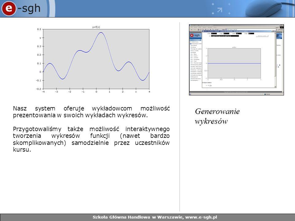 Szkoła Główna Handlowa w Warszawie, www.e-sgh.pl Nasz system oferuje wykładowcom możliwość prezentowania w swoich wykładach wykresów. Przygotowaliśmy