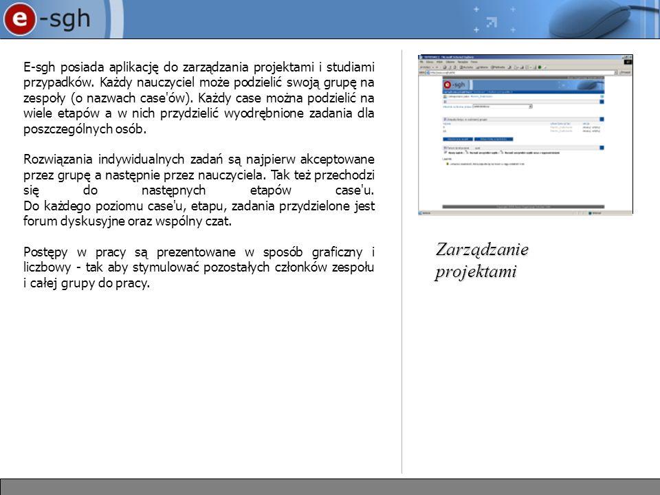 E-sgh posiada aplikację do zarządzania projektami i studiami przypadków. Każdy nauczyciel może podzielić swoją grupę na zespoły (o nazwach case'ów). K