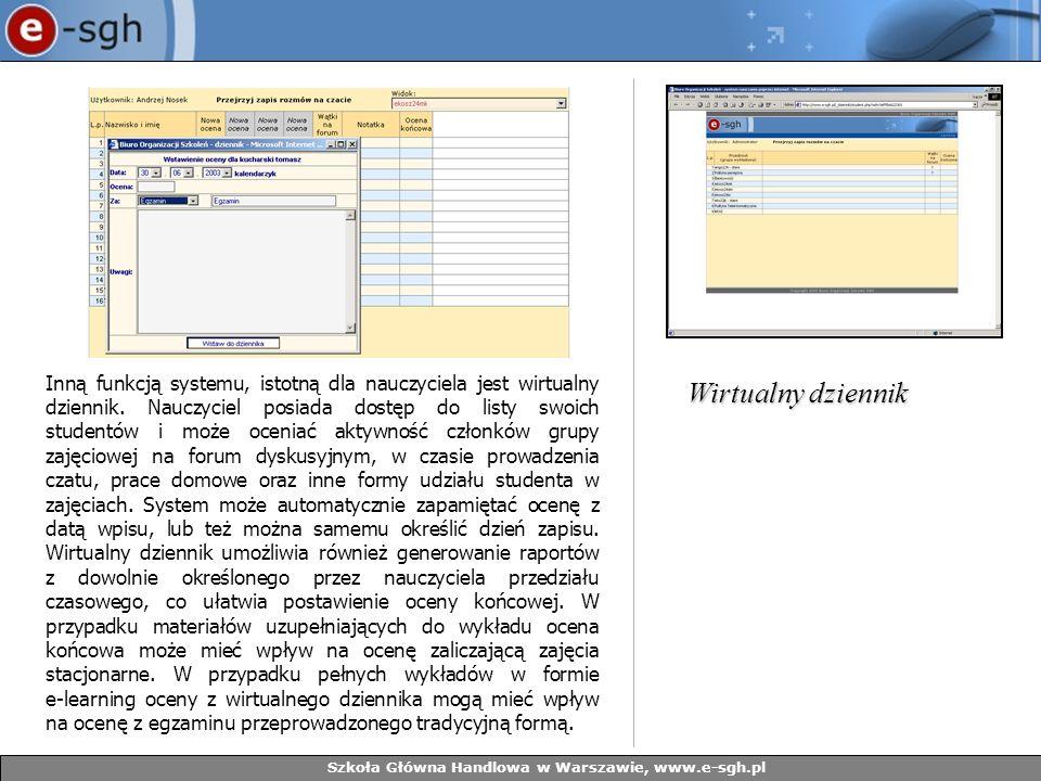 Szkoła Główna Handlowa w Warszawie, www.e-sgh.pl Inną funkcją systemu, istotną dla nauczyciela jest wirtualny dziennik. Nauczyciel posiada dostęp do l