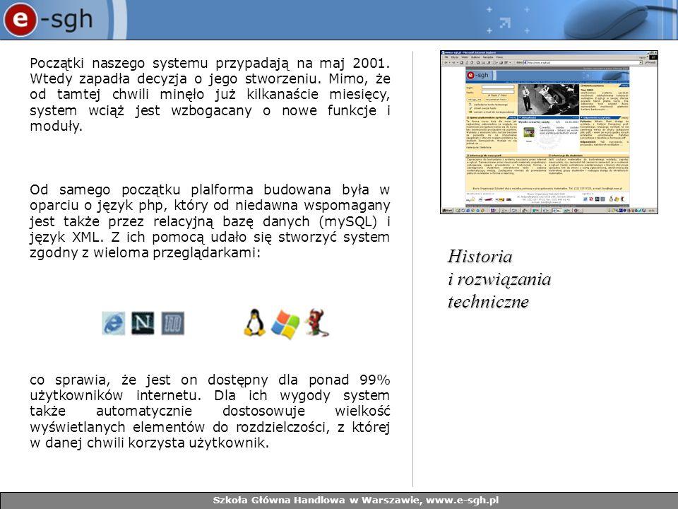 Szkoła Główna Handlowa w Warszawie, www.e-sgh.pl Mimo, że potencjalnie system dostępny jest dla wszystkich, ruch w jego obszarze jest dokładnie monitorowany.