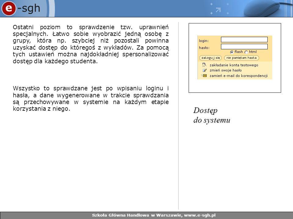 Szkoła Główna Handlowa w Warszawie, www.e-sgh.pl Ostatni poziom to sprawdzenie tzw. uprawnień specjalnych. Łatwo sobie wyobrazić jedną osobę z grupy,