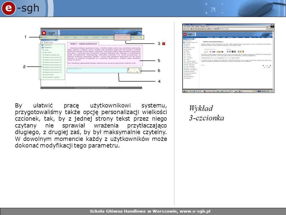 Szkoła Główna Handlowa w Warszawie, www.e-sgh.pl By ułatwić pracę użytkownikowi systemu, przygotowaliśmy także opcję personalizacji wielkości czcionek