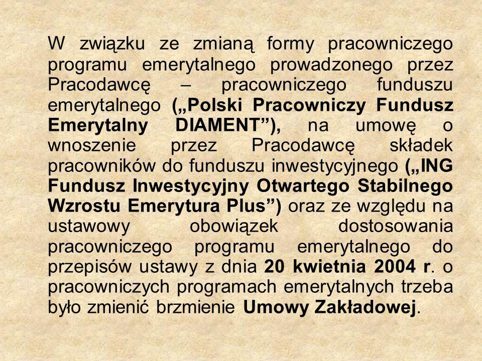 W związku ze zmianą formy pracowniczego programu emerytalnego prowadzonego przez Pracodawcę – pracowniczego funduszu emerytalnego (Polski Pracowniczy